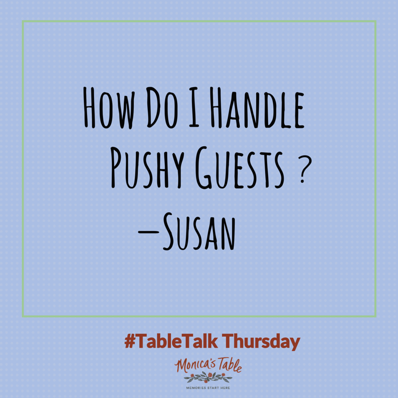 #TableTalk: How To Handle Pushy Guests